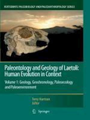 Paleontology and Geology of Laetoli: Human Evolution in Context: Volume 1: Geology, Geochronology, Paleoecology and Paleoenvironment