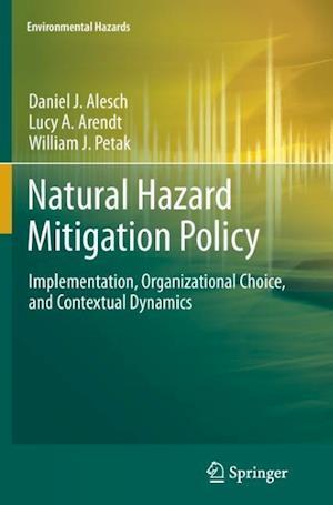 Natural Hazard Mitigation Policy : Implementation, Organizational Choice, and Contextual Dynamics