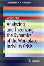 Analyzing and Theorizing the Dynamics of the Workplace Incivility Crisis (SpringerBriefs in Psychology)