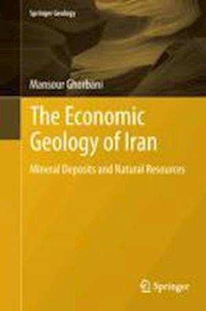 The Economic Geology of Iran : Mineral Deposits and Natural Resources