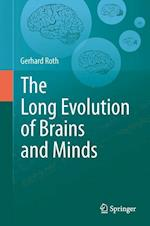 The Long Evolution of Brains and Minds af Gerhard Roth