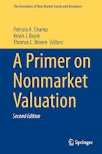 A Primer on Nonmarket Valuation (The Economics of Non-Market Goods and Resources, nr. 13)