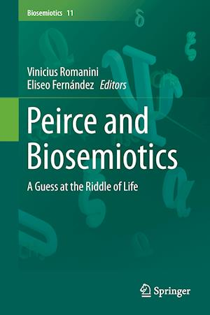 Peirce and Biosemiotics : A Guess at the Riddle of Life