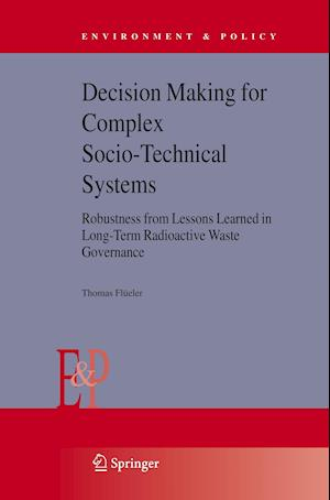 Decision Making for Complex Socio-Technical Systems : Robustness from Lessons Learned in Long-Term Radioactive Waste Governance