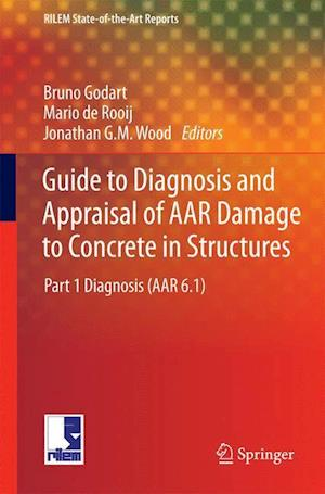 Guide to Diagnosis and Appraisal of AAR Damage to Concrete in Structures : Part 1 Diagnosis (AAR 6.1)