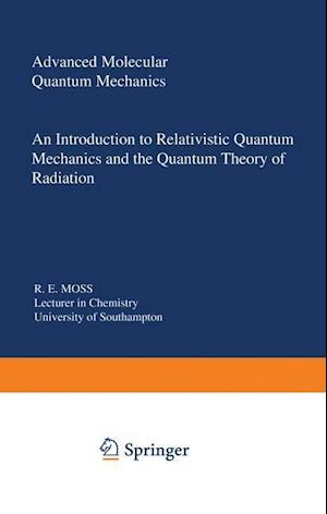 Advanced Molecular Quantum Mechanics : An Introduction to Relativistic Quantum Mechanics and the Quantum Theory of Radiation