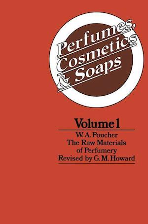 Perfumes, Cosmetics and Soaps : Volume I The Raw Materials of Perfumery