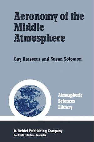Aeronomy of the Middle Atmosphere : Chemistry and Physics of the Stratosphere and Mesosphere