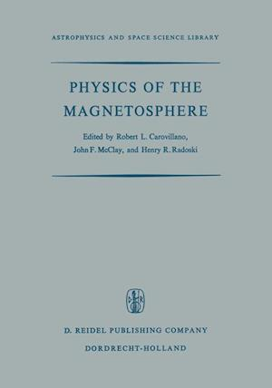 Physics of the Magnetosphere : Based upon the Proceedings of the Conference Held at Boston College June 19-28, 1967