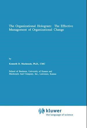 The Organizational Hologram: The Effective Management of Organizational Change