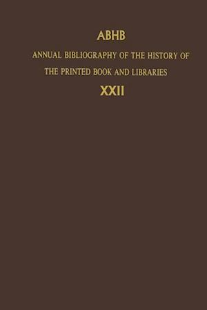 Annual Bibliography of the History of the Printed Book and Libraries : Volume 22: Publications of 1991 and Additions from the Preceding Years