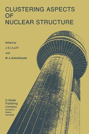 Clustering Aspects of Nuclear Structure : Invited Papers presented at the 4th International Conference on Clustering Aspects of Nuclear Structure and