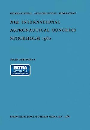 Xith International Astronautical Congress Stockholm 1960: Main Sessions I: Volume 1