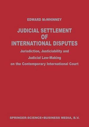 Judicial Settlement of International Disputes: Jurisdiction, Justiciability and Judicial Law-Making on the Contemporary International Court