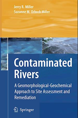 Contaminated Rivers : A Geomorphological-Geochemical Approach to Site Assessment and Remediation
