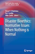 Disaster Bioethics: Normative Issues When Nothing is Normal (Public Health Ethics Analysis, nr. 2)