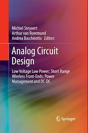 Analog Circuit Design : Low Voltage Low Power; Short Range Wireless Front-Ends; Power Management and DC-DC