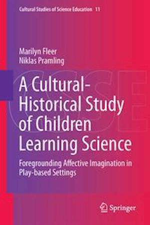 A Cultural-Historical Study of Children Learning Science : Foregrounding Affective Imagination in Play-based Settings