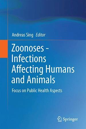 Zoonoses - Infections Affecting Humans and Animals : Focus on Public Health Aspects