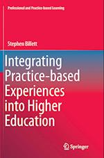 Integrating Practice-Based Experiences Into Higher Education (Professional and Practice-based Learning, nr. 13)
