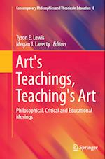 Art's Teachings, Teaching's Art (Contemporary Philosophies and Theories in Education, nr. 8)