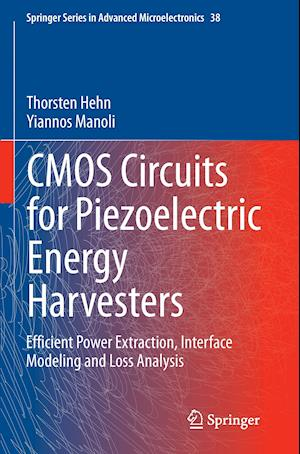 CMOS Circuits for Piezoelectric Energy Harvesters : Efficient Power Extraction, Interface Modeling and Loss Analysis