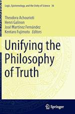 Unifying the Philosophy of Truth (Logic, Epistemology, and the Unity of Science, nr. 36)