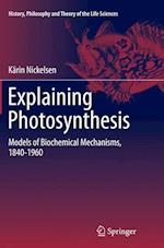 Explaining Photosynthesis (History, Philosophy and Theory of the Life Sciences, nr. 8)