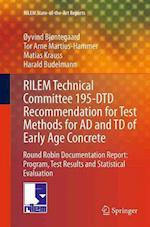 Rilem Technical Committee 195-Dtd Recommendation for Test Methods for Ad and Td of Early Age Concrete (Rilem State of the Art Reports, nr. 16)