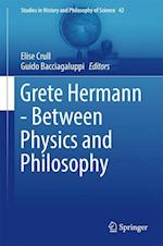 Grete Hermann - Between Physics and Philosophy (Studies in History And Philosophy of Science, nr. 42)