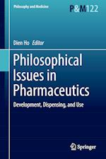 Philosophical Issues in Pharmaceutics : Development, Dispensing, and Use