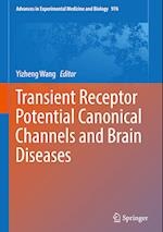 Transient Receptor Potential Canonical Channels and Brain Diseases (ADVANCES IN EXPERIMENTAL MEDICINE AND BIOLOGY, nr. 976)