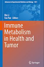 Immune Metabolism in Health and Tumor (ADVANCES IN EXPERIMENTAL MEDICINE AND BIOLOGY, nr. 1011)