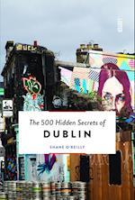 The 500 Hidden Secrets of Dublin (500 Hidden Secrets)