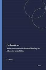 On Rousseau: An Introduction to His Radical Thinking on Education and Politics