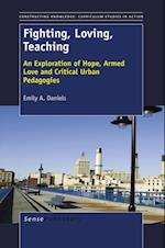 Fighting, Loving, Teaching (Constructing Knowledge Curriculum Studies in Action)