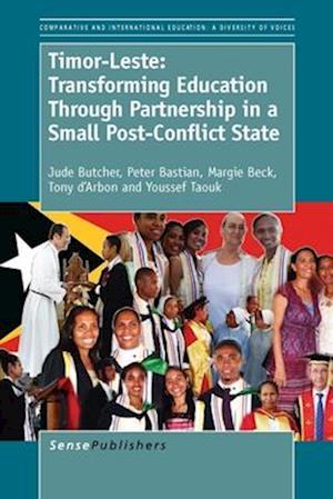 Bog hardback Timor-Leste: Transforming Education Through Partnership in a Small Post-Conflict State af Peter Bastian Jude Butcher Margie Beck