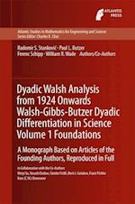 Dyadic Walsh Analysis from 1924 Onwards Walsh-Gibbs-Butzer Dyadic Differentiation in Science Volume 1 Foundations : A Monograph Based on Articles of t