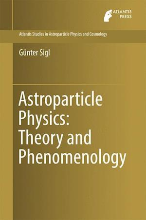 Bog, hardback Astroparticle Physics: Theory and Phenomenology af Günter Sigl