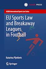 EU Sports Law and Breakaway Leagues in Football (Asser International Sports Law Series)