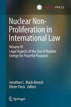 Nuclear Non-Proliferation in International Law - Volume III : Legal Aspects of the Use of Nuclear Energy for Peaceful Purposes