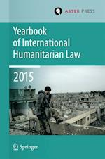 Yearbook of International Humanitarian Law 2015 (Yearbook of International Humanitarian Law, nr. 18)