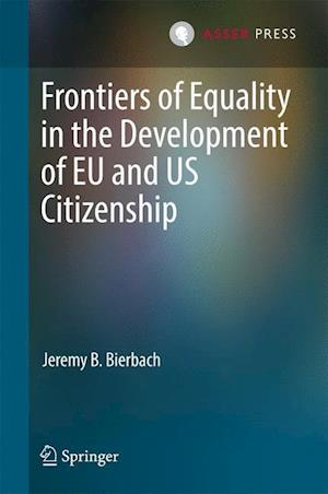 Bog, hardback Frontiers of Equality in the Development of EU and US Citizenship af Jeremy B. Bierbach