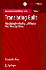 Translating Guilt: Identifying Leadership Liability for Mass Atrocity Crimes (International Criminal Justice Series, nr. 9)