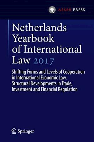 Netherlands Yearbook of International Law 2017 : Shifting Forms and Levels of Cooperation in International Economic Law: Structural Developments in Tr