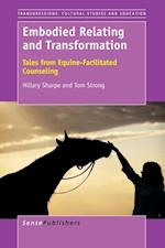 Embodied Relating and Transformation: Tales from Equine-Facilitated Counseling