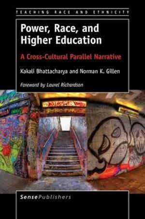 Bog, hardback Power, Race, and Higher Education: A Cross-Cultural Parallel Narrative af Norman K. Gillen, Kakali Bhattacharya