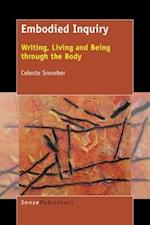 Embodied Inquiry : Writing, Living and Being through the Body af Celeste Snowber
