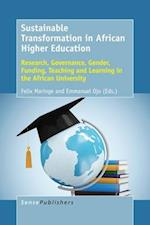 Sustainable Transformation in African Higher Education: Research, Governance, Gender, Funding, Teaching and Learning in the African University