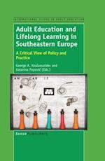 Adult Education and Lifelong Learning in Southeastern Europe: A Critical View of Policy and Practice